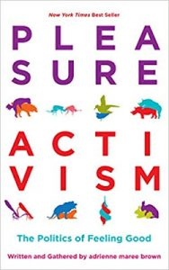 Pleasure Activism: The Politics of Feeling Good, by adrienne maree brown cover