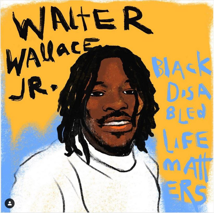 "Illustration of a smiling young Black man with shoulder-length locs. Text says ""Walter Wallace Jr."" and ""Black Disabled Lives Matter"""